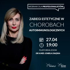 """Webinar """"Zabiegi estetyczne w chorobach autoimmunologicznych"""" - 27.04  1900 - dr n.med. Izabela Załęska"""